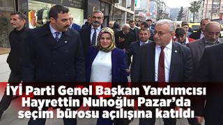İYİ Parti Genel Başkan Yardımcısı Hayrettin Nuhoğlu Pazar'da seçim bürosu açılışına katıldı