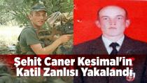 Şehit Caner Kesimal'in Katil Zanlısı Yakalandı