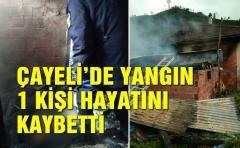 Çayeli'de Yangın 1 Kişi hayatını kaybetti
