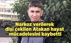 Narkoz verilip dişi çekilen Atakan hayatını kaybetti