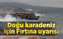 Doğu Karadeniz için Fırtına uyarısı !