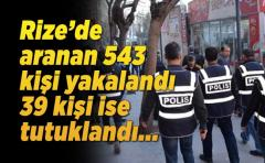 Rize'de Asayiş olaylarında aranan 543 kişi yakalandı.