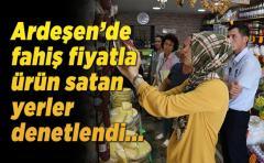 Ardeşen'de fahiş fiyatla ürün satan yerler denetlendi...