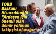 TOBB Başkanı Hısarcıklıoğlu Ardeşen Ticaret odasını ziyaret etti...