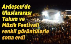 Ardeşen'de Uluslararası Tulum ve Müzik Festivali renkli görüntülerle sona erdi
