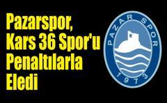Pazarspor, Kars 36 Spor'u Penaltılarla Eledi