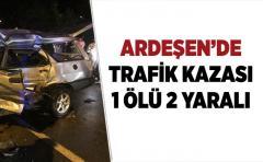 Ardeşen'de Trafik kazası 1 ölü 2 yaralı