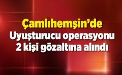 Çamlıhemşin'de Uyuşturucu operasyonu 2 kişi gözaltına alındı