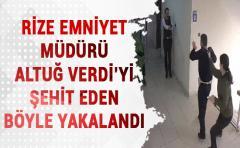 Rize Emniyet müdürü Aytuğ Verdi'yi şehit eden böyle yakalandı !
