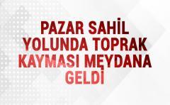 PAZAR KARADENİZ SAHİL YOLU'NDA TOPRAK KAYMASI