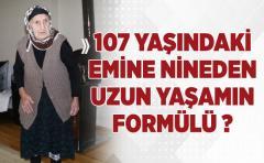 107 Yaşındaki Emine nineden uzun yaşamın formülü