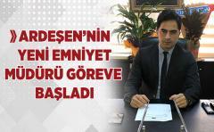 Ardeşen'nin yeni Emniyet müdürü göreve başladı