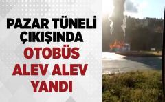 Pazar Tünel Çıkışında Özel firmaya ait Otobüs Alev Alev yandı