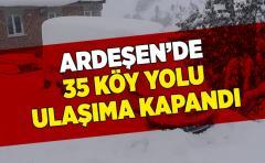 ARDEŞEN'DE 35 KÖY YOLU ULAŞIMA KAPANDI