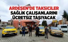 Ardeşen'de Taksiciler Sağlık Çalışanlarını Ücretsiz Taşıyacak