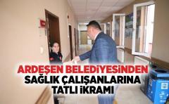 Ardeşen Belediyesinden Sağlık çalışanlarına tatlı ikramı