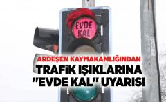 TRAFiK IŞIKLARINA ''EVDE KAL'' UYARISI