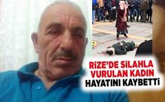 Rize'de Silahla vurulan kadın hayatını kaybetti !