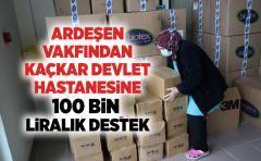 ARDEŞEN VAKFINDAN KAÇKAR DEVLET HASTANESiNE 100 BiN LiRALIK DESTEK