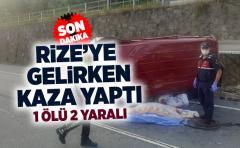 Rize'ye Gelirken Kaza Yaptı 1 Ölü, 2 Yaralı