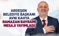 Ardeşen Belediye başkanı Avni Kahya Ramazan Bayramı mesajı yayımladı