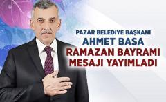 Pazar Belediye başkanı Ahmet Basa Ramazan bayramı mesajı yayımladı