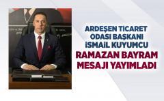 Ardeşen Ticaret odası başkanı İsmail Kuyumcu Ramazan bayram mesajı yayımladı