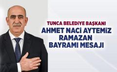 Tunca Belediye başkanı Ahmet Naci Aytemiz Bayram mesajı yayımladı