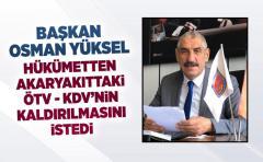 Başkan Osman Yüksel Akaryakıttaki ÖTV ve KDV'nin kaldırılmasını istedi