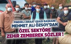 Fındıklı Ziraat Odası Başkanı Mehmet Ali Özsoy'dan Özel sektöre zehir zemberek sözler !