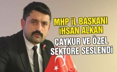 MHP il başkanı İhsan Alkan Çaykur ve Özel sektöre seslendi