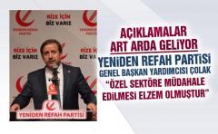 Yeniden Refah Partisi Genel başkan yardımcısı Cemil Çolak; özel sektöre müdahale edilmesi elzem olmuştur.
