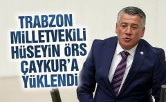 Trabzon Milletvekili Hüseyin Örs Çaykur'a yüklendi