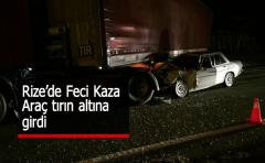 Rize'de Otomobil Tırın Altına Girdi: 1 Ölü