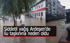 Şiddetli Yağış Ardeşen ilçe merkezinde su taşkınlarına neden oldu