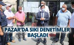 PAZAR'DA SIKI DENETİMLER BAŞLADI