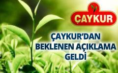 ÇAYKUR'DAN BEKLENEN AÇIKLAMA GELDİ