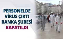 PERSONELDE VİRÜS ÇIKTI, BANKA ŞUBESİ KAPATILDI