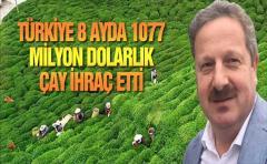 Türkiye 8 Ayda 1077 Milyon Dolarlık Çay İhraç Etti