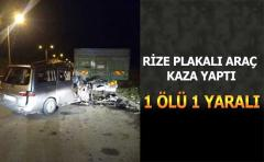 Rize Plakalı Araç Kaza Yaptı: 1 Ölü, 1 Yaralı