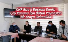 CHP Rize İl Başkanı Deniz: Çay Kanunu İçin Bütün Paydaşlar Bir Araya Gelmelidir