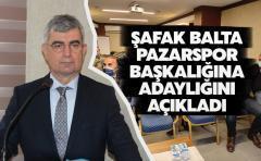 Avukat Şafak Balta Pazarspor Başkanlığına adaylığını açıkladı