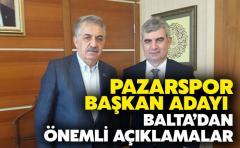 Pazarspor Başkan adayı Balta'dan kongre öncesi önemli açıklama
