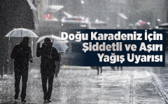 Doğu Karadeniz İçin Şiddetli ve Aşırı Yağış Uyarısı