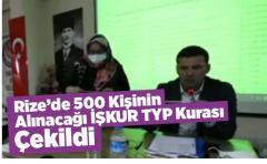 Rize'de 500 Kişinin Alınacağı İŞKUR TYP Kurası Çekildi