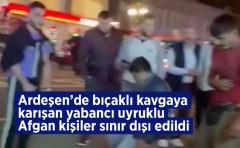 Ardeşen'de Kavgaya Karışan Yabancı Uyruklu 9 Kişi Sınır Dışı Edildi